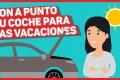 VÍDEO: Cómo poner a punto tu coche para el verano